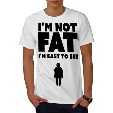 I'm Not Fat Easy See Mens T-Shirt