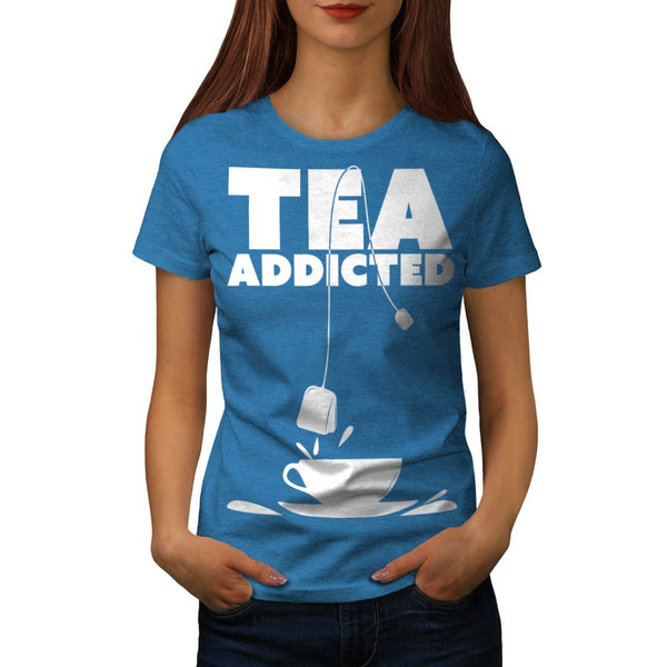 Addicted To Tea Cup Womens T-Shirt