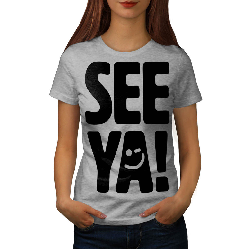 See Ya Later Funny Womens T-Shirt