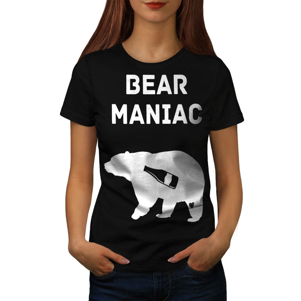 Bear Maniac Alcohol Womens T-Shirt