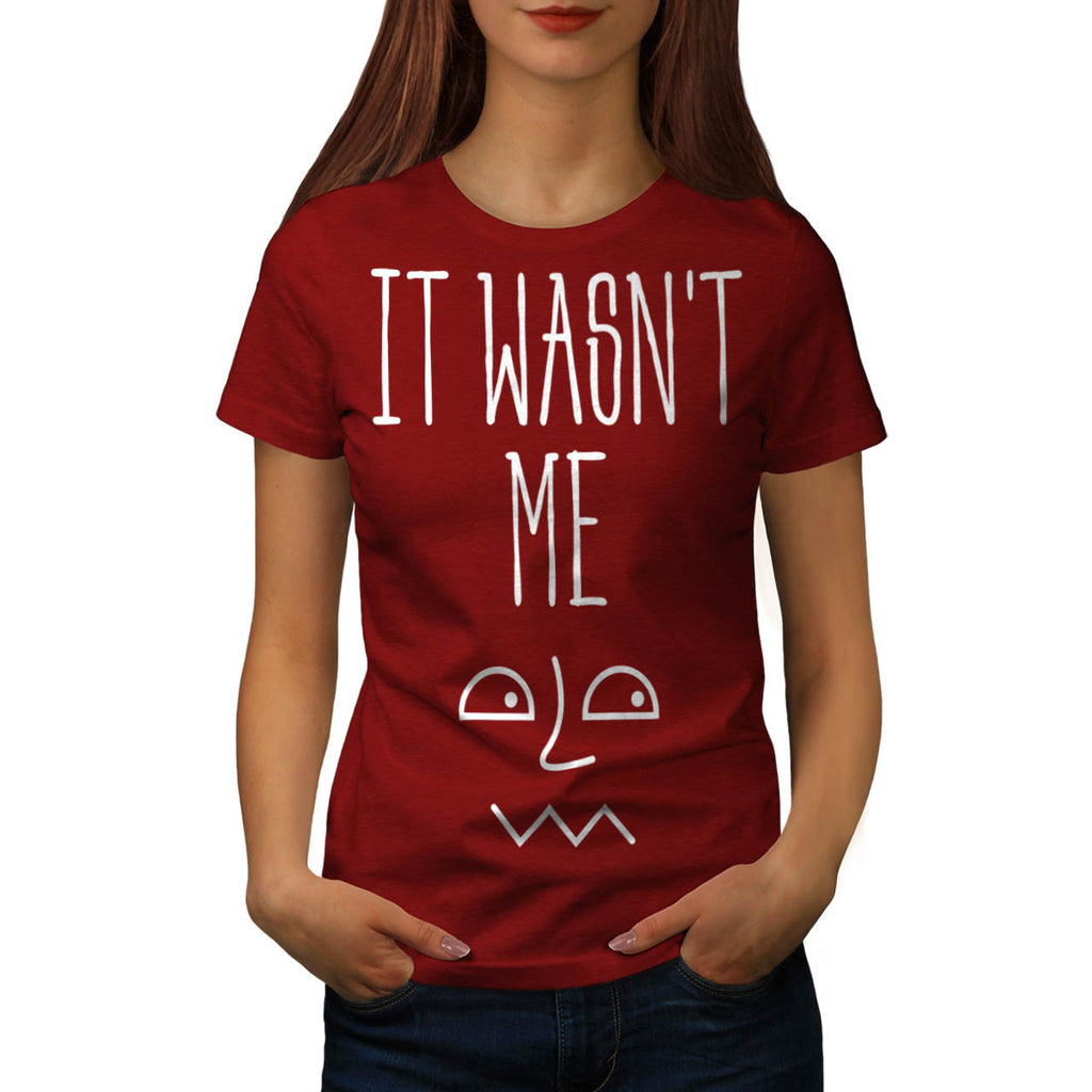 It Wasn't Me Funny Womens T-Shirt