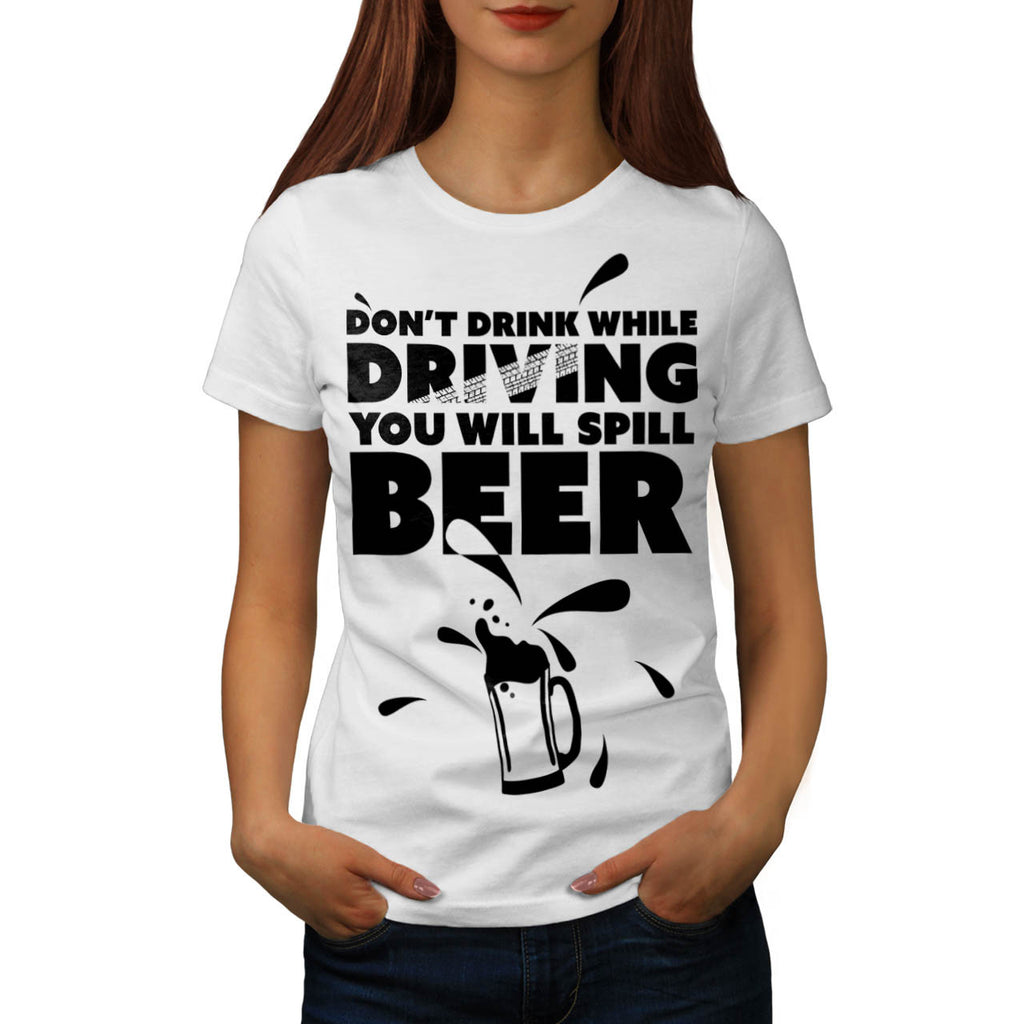 Don't Drink And Drive Womens T-Shirt