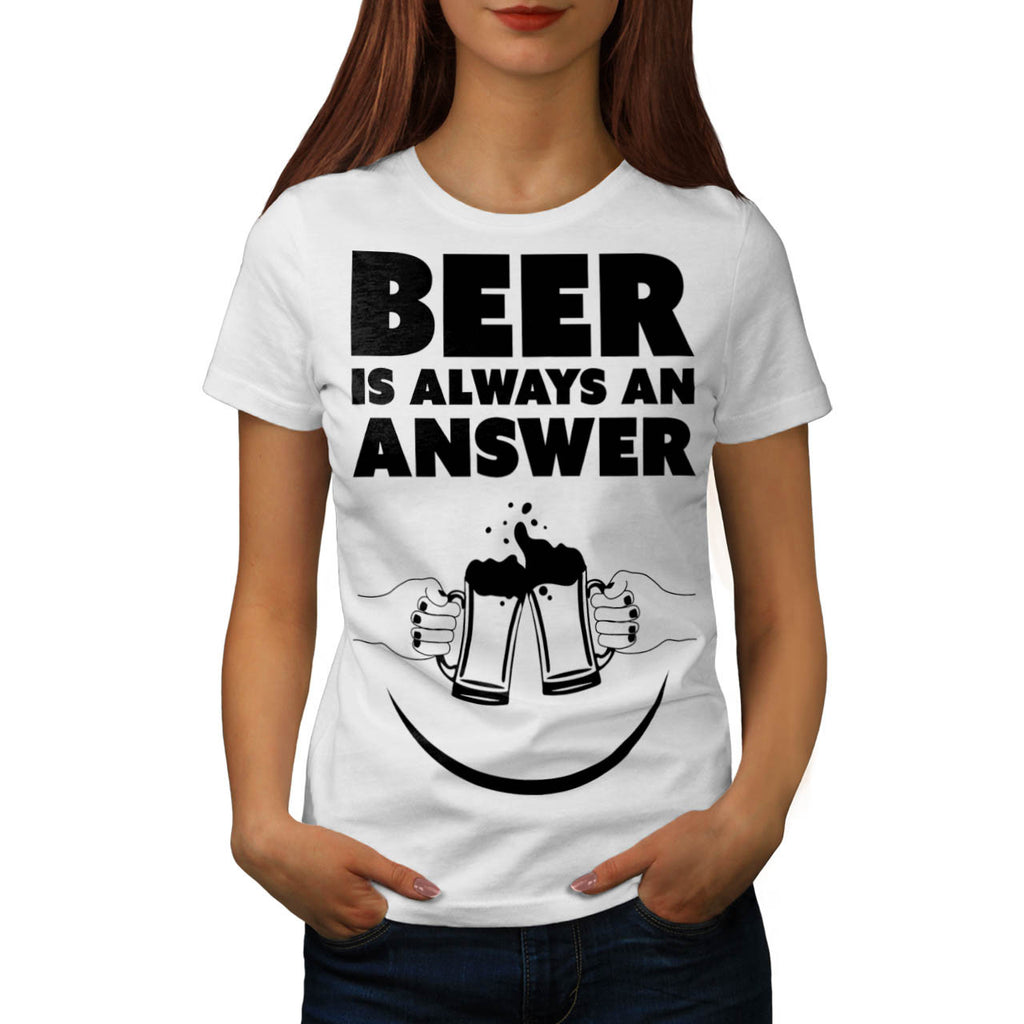 Beer Is Always Answer Womens T-Shirt