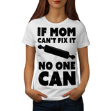 If Mom Cant Fix It Womens T-Shirt