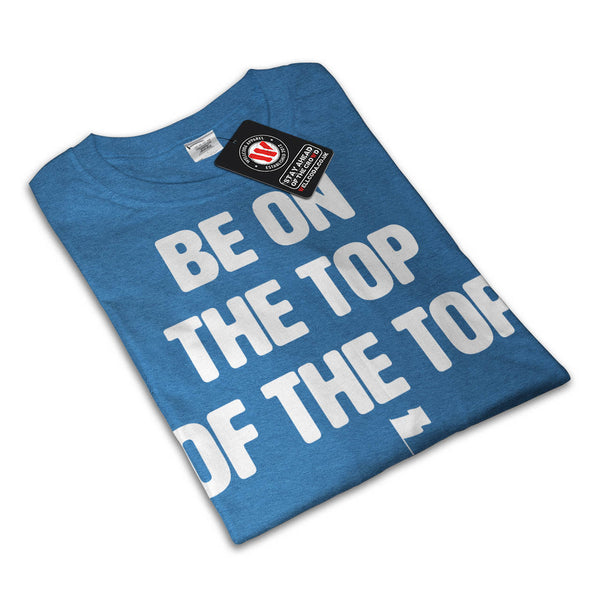 Be On Top Mountain Womens T-Shirt