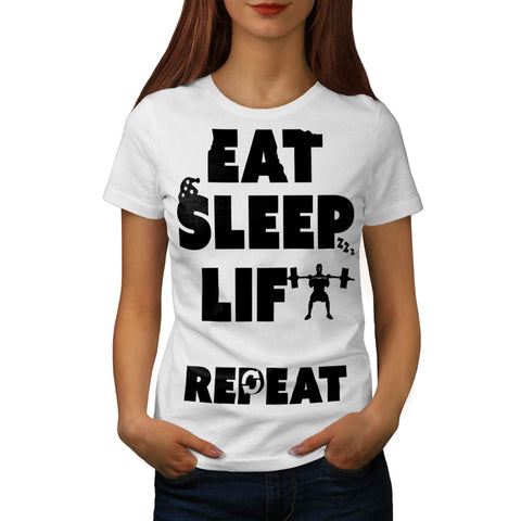 Eat Sleep Lift Repeat Womens T-Shirt