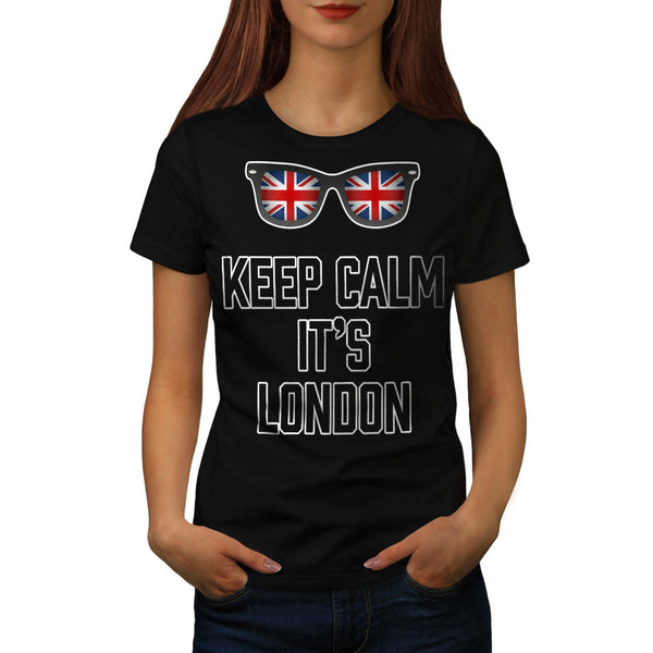 Keep Calm Its London Womens T-Shirt