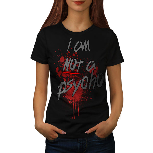 I Am Not A Psycho Womens T-Shirt