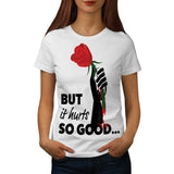 Hurts So Good Rose Womens T-Shirt