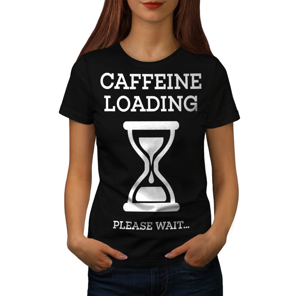 Caffeine Loading Wait Womens T-Shirt
