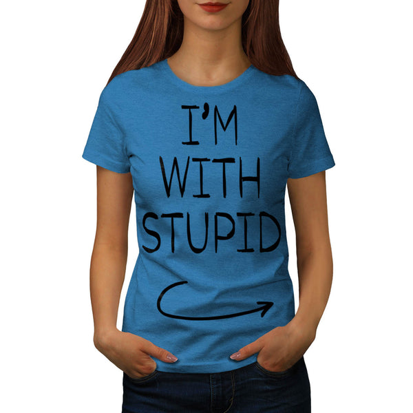 I'm With Stupid Quote Womens T-Shirt