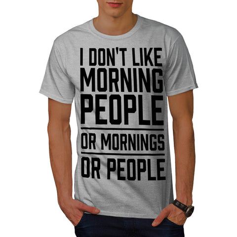 I Don't Like Morning Mens T-Shirt