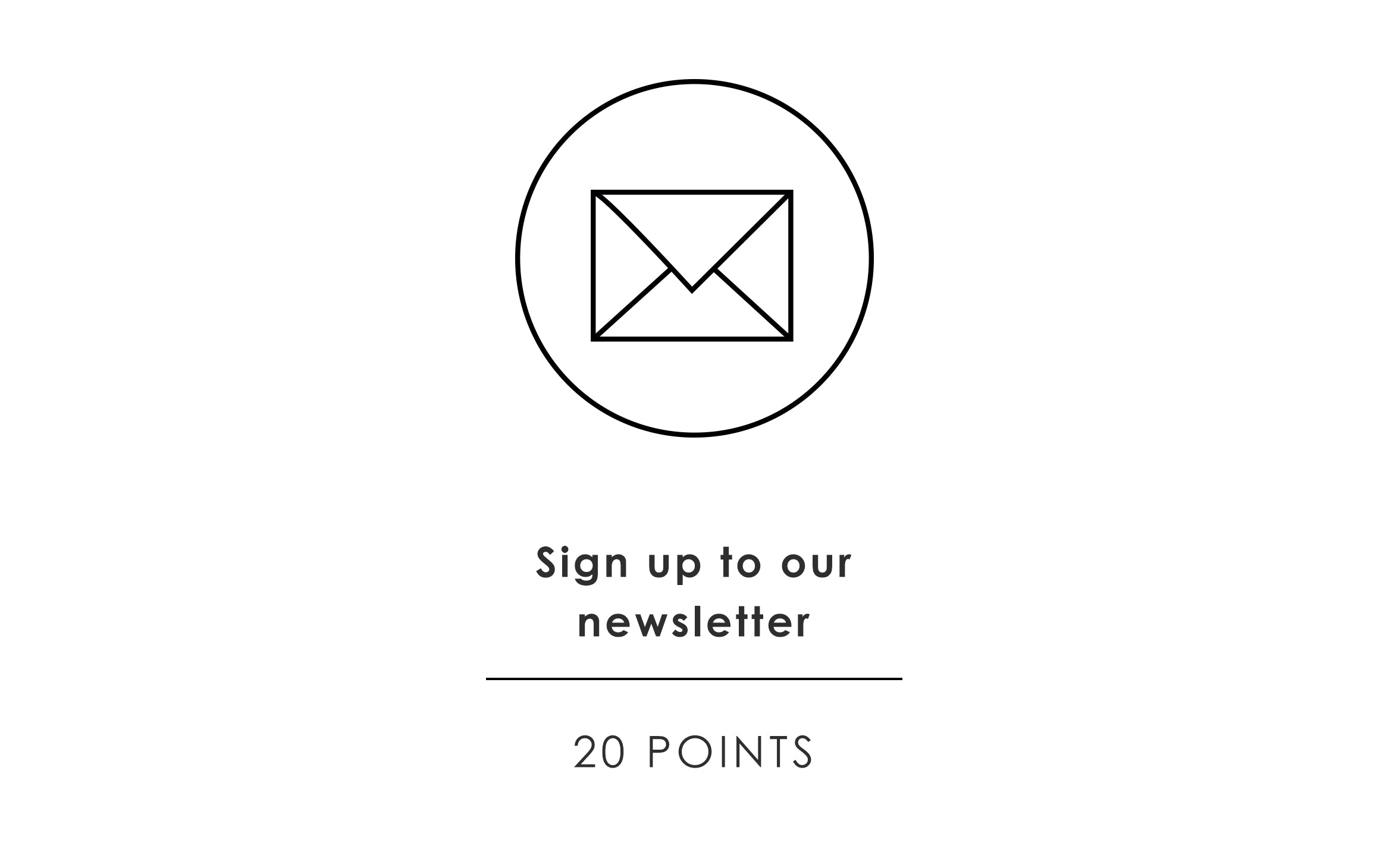 Sign up to our newsletter - 20 points