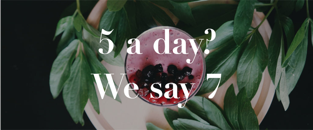 5 a day? We say 7