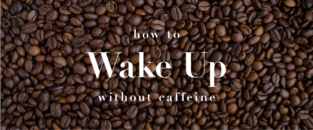 How to wake up without caffeine