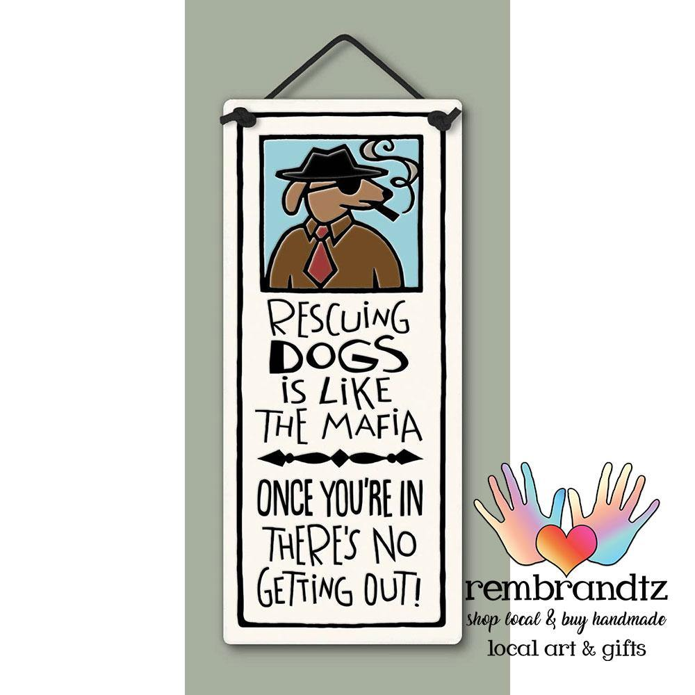 Rescuing Dogs is Like the Mafia Art Tile - Rembrandtz