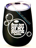 "Insulated Wine Glass Tumbler - Stay out of my quarantine ""Bubble"""