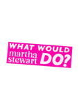 what would martha stewart do bumper sticker