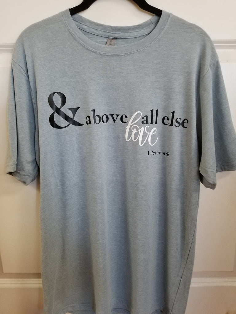 Above all else Love Tee