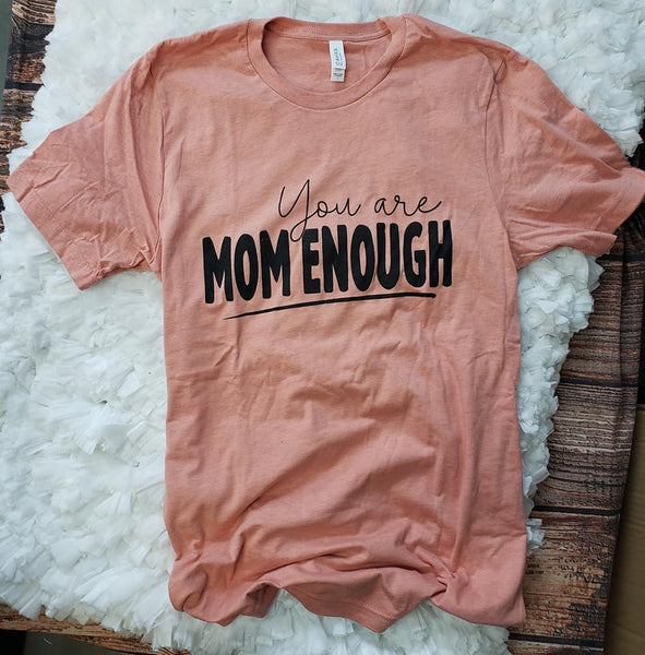 Pre-Order you are Mom Enough Tee