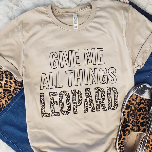 Pre-Order Give me all things Leopard Tee