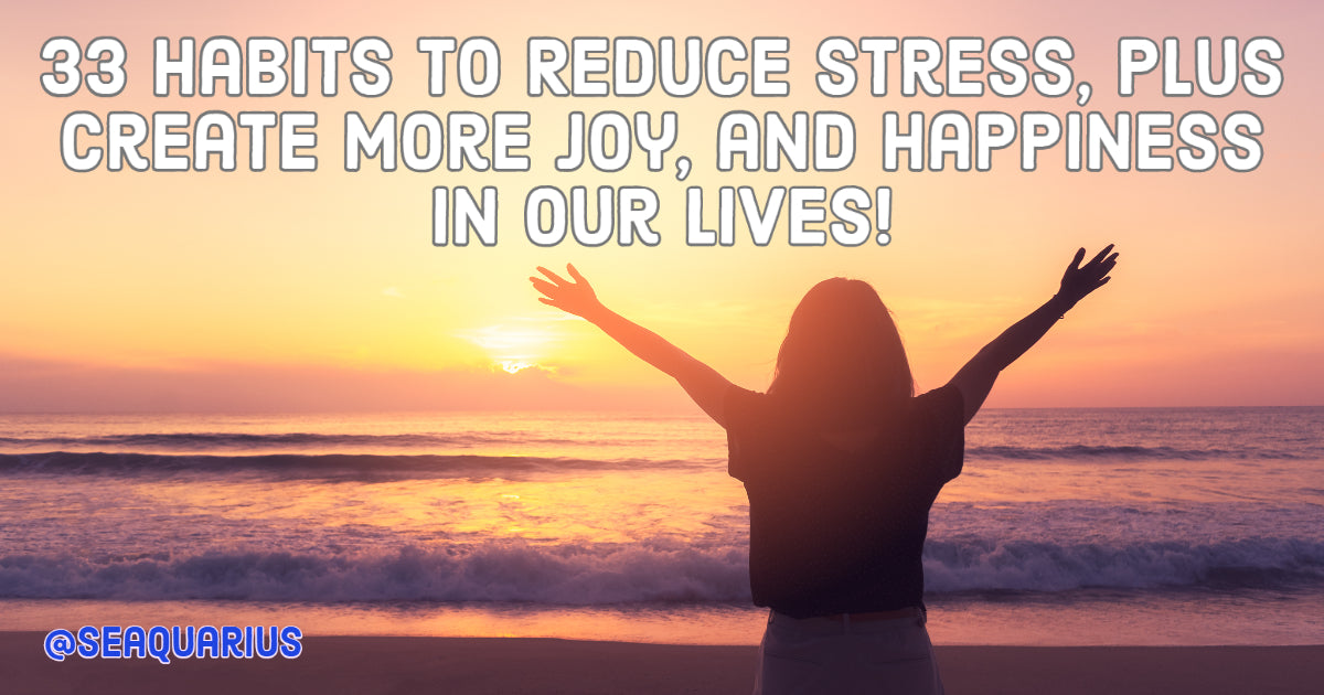 SeaQuarius 33 Habits To Create more Joy and Happiness In Our lives!