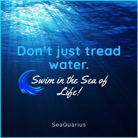 SeaQuarius swim in thee sea of life...