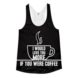 I Would Love You More If You Were Coffee Women's Humor Funny Racerback Tank Top