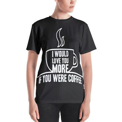 I Would Love You More If You Were Coffee Women's Humor Funny T-shirt
