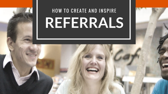 How to create and inspire referrals