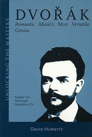 David Hurwitz: Dvorak - Romantic Music's Most Versatile Genius
