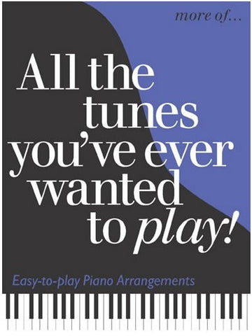 More of... All the Tunes You've Ever Wanted to Play - Piano