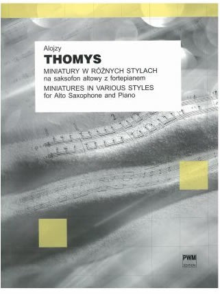 Alojzy Thomys: Miniatures in Various Styles - Alto Saxophone + Piano