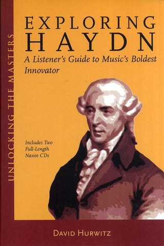 David Hurwitz: Exploring Haydn - A Listener's Guide To Music's Boldest Innovator