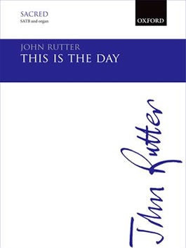 John Rutter: This Is The Day - SATB + Organ