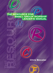 The Resource For Small Group Worship - Leader's Manual