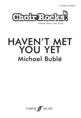 Choir Rocks! Michael Buble: Haven't Met You Yet - SA (with Optional Baritone/Alto) + Piano
