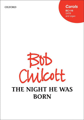 Bob Chilcott: The Night He Was Born (SATB/Organ)