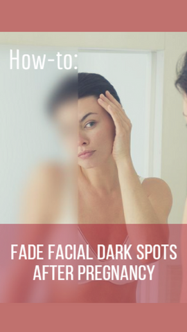 Help! How to fade dark spots after pregnancy