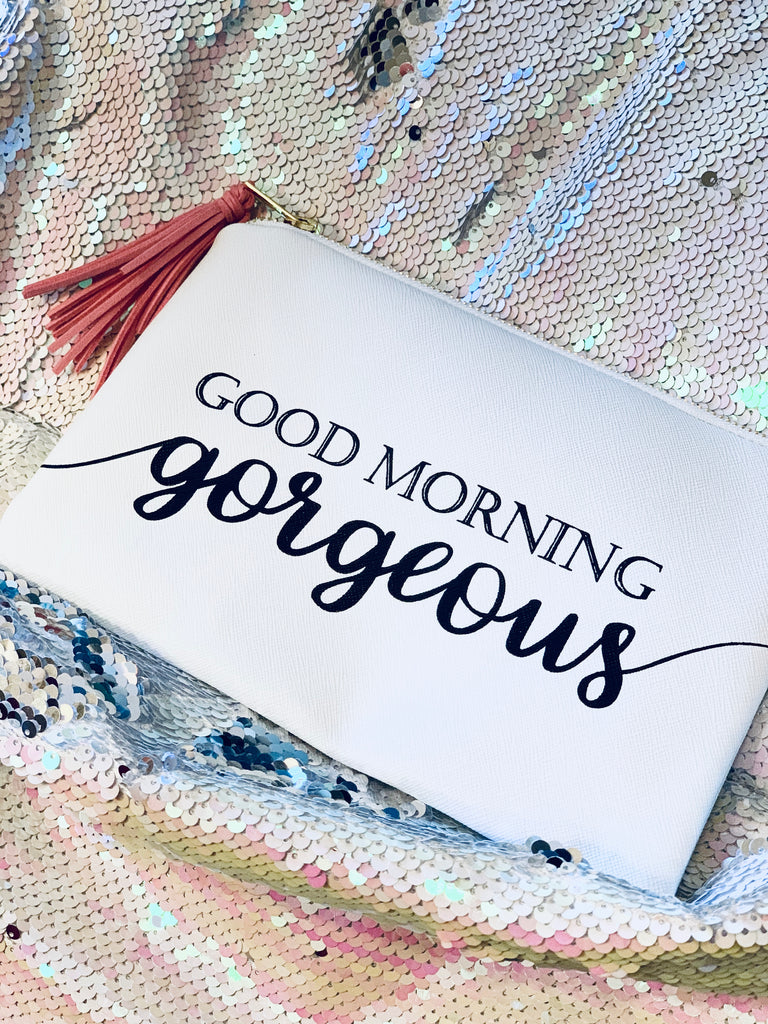 """Good Morning Gorgeous"" Pouch"