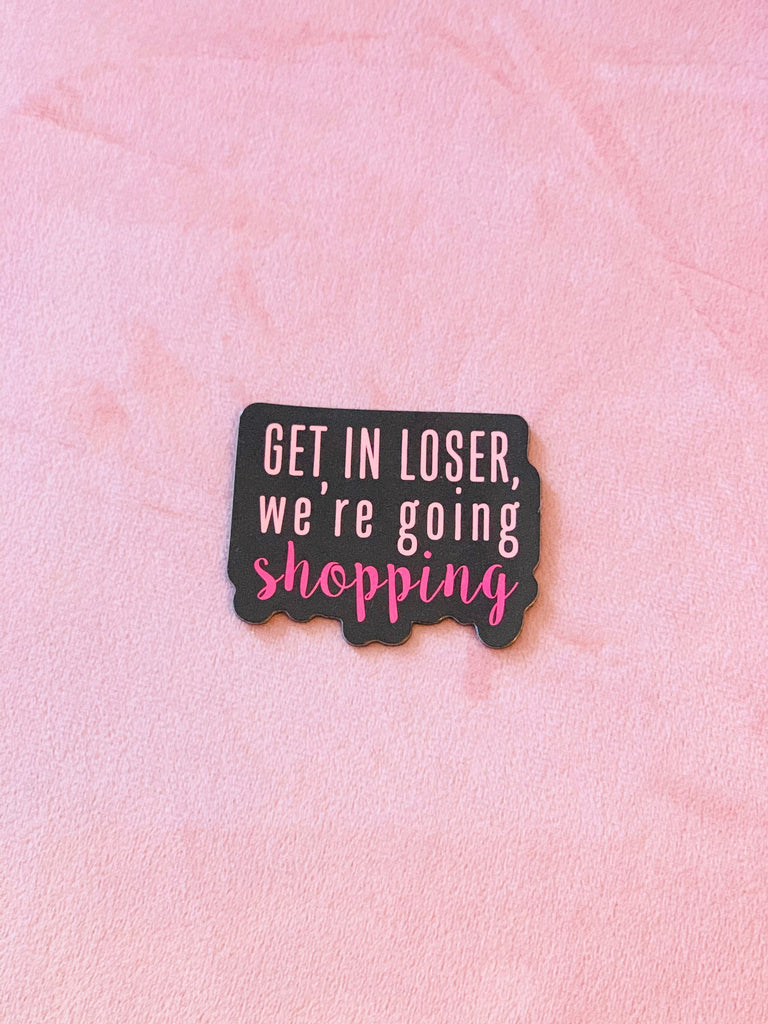 """Get In Loser, We're Going Shopping"" 