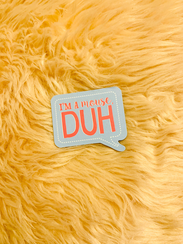 """I'm a Mouse, Duh"" 