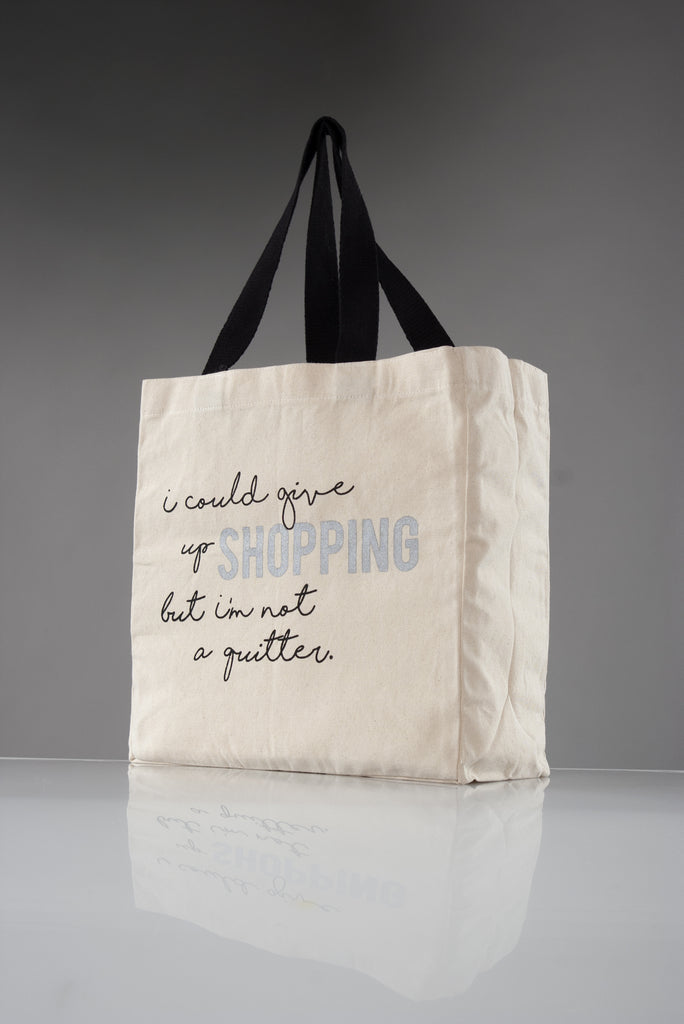 """I'd Give Up Shopping But I'm Not A Quitter"" Canvas Tote"