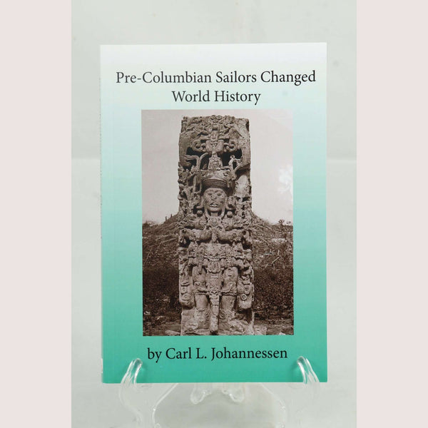 Pre-Columbian Sailors Changed World History by Carl Johannessen, Book