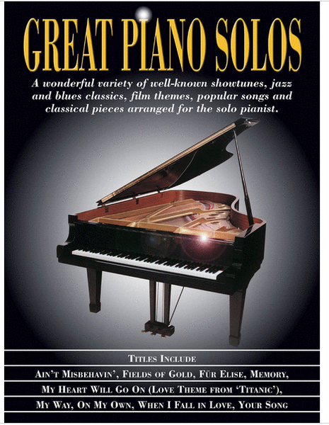 Great Piano Solos Showtunes, Jazz & Blues Classics, Film Themes, Pop Songs & Classical Pieces