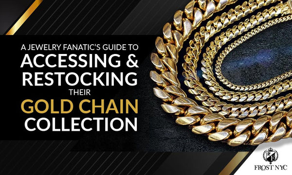 A Jewelry Fanatic's Guide to Accessing & Restocking Their Gold Chain Collection