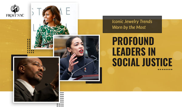 Iconic Jewelry Trends Worn by the Most Profound Leaders in Social Justice