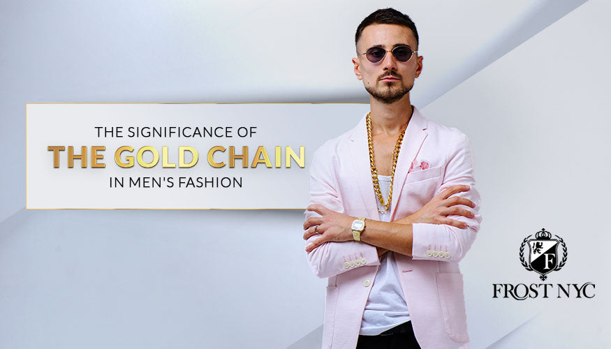 The Significance of the Gold Chain in Men's Fashion