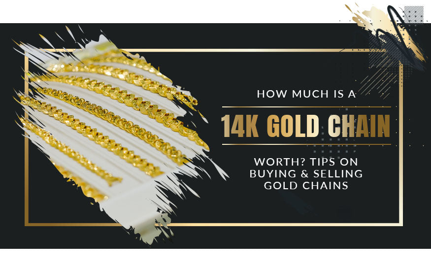 How Much Is a 14K Gold Chain Worth? Tips on Buying & Selling Gold Chains