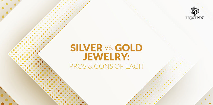 Silver vs. Gold Jewelry: Pros & Cons of Each